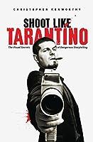 Shoot Like Tarantino: The Visual Secrets of Dangerous Storytelling