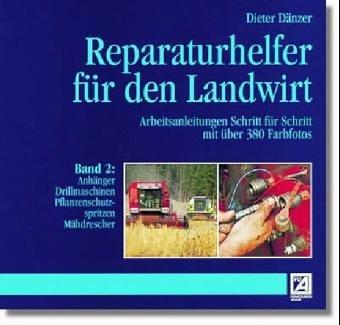 Reparaturhelfer für den Landwirt, Bd.2, Anhänger, Drillmaschinen, Pflanzenschutzspritzen, Mähdrescher