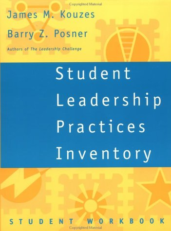 Student Leadership Practices Inventory, Student Workbook (J-B Leadership Challenge: Kouzes/Posner)