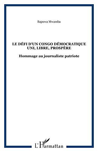 Le défi d'un Congo Démocratique uni, libre, prospère : Hommage au journaliste patriote