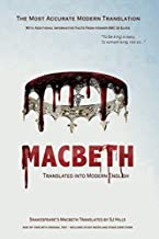Macbeth Translated into Modern English: The most accurate line-by-line translation available, alongside original English, stage directions and historical notes (Shakespeare Translated)