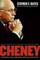 Cheney: The Untold Story of America's Most Powerful and Controversial Vice President