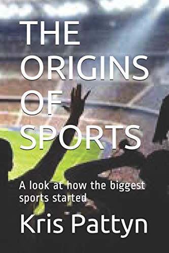 THE ORIGINS OF SPORTS: A look at how the biggest sports started
