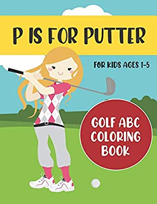 P is for Putter: Golf ABC Coloring Book for Kids Ages 1-5 (ABC Golf Activity Books)
