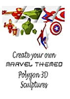 Create your own MARVEL THEMED Polygon 3D Sculptures: Sculptures in the style of your favourite superheroes.