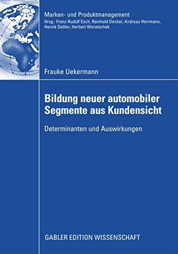 Bildung neuer automobiler Segmente aus Kundensicht: Determinanten und Auswirkungen (Marken- und Produktmanagement) (German Edition)