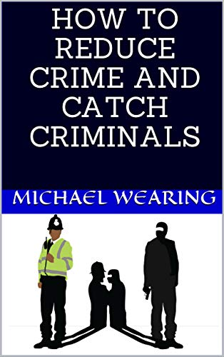 HOW TO REDUCE CRIME AND CATCH CRIMINALS (English Edition)