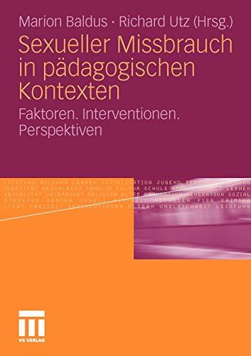 Sexueller Missbrauch in pädagogischen Kontexten: Faktoren. Interventionen. Perspektiven