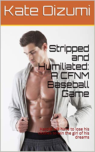 Stripped and Humiliated: A CFNM Baseball Game: Harold will have to lose his clothes to win the girl of his dreams (English Edition)