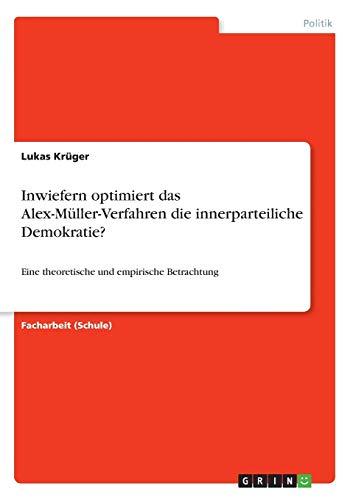 Inwiefern optimiert das Alex-Müller-Verfahren die innerparteiliche Demokratie?: Eine theoretische und empirische Betrachtung