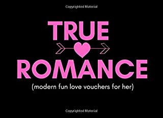 True Romance (Modern Fun Love Vouchers For Her): True Romance (Modern Fun Love Vouchers For Her): Funny I Owe You Relationship Coupons To Show How ... (Perfect Valentines or Anniversary Gift)