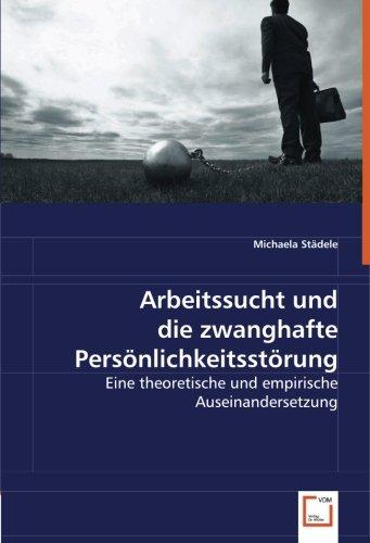 Arbeitssucht und die zwanghafte Persönlichkeitsstörung: Eine theoretische und empirische Auseinandersetzung