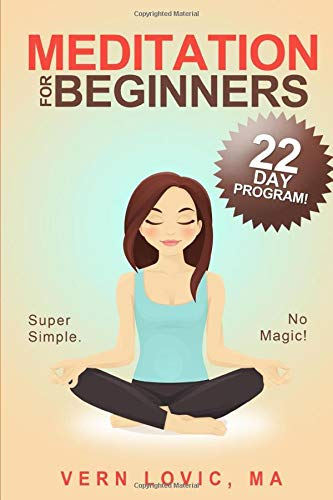 Meditation For Beginners: A 22 Day How To Meditate...