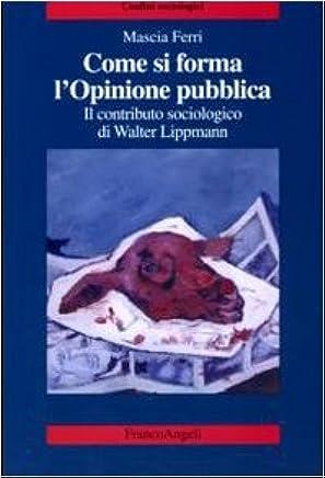 Come si forma lopinione pubblica. Il contributo sociologico di Walter Lippmann