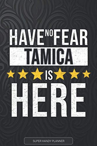 Tamica: Have No Fear Tamica Is Here - Custom Named Gift Planner, Calendar, Notebook & Journal For Tamica