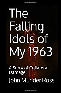 The Falling Idols of My 1963: A Story of Collateral Damage