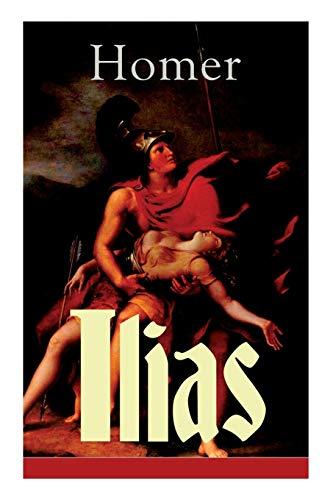 Ilias: Deutsche Ausgabe - Klassiker der griechischen Literatur und das früheste Zeugnis der abendländischen Dichtung