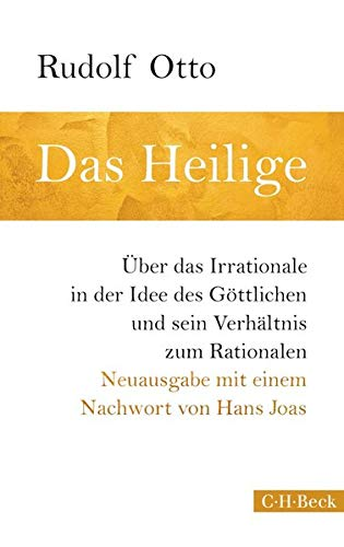 Das Heilige: Über das Irrationale in der Idee des Göttlichen und sein Verhältnis zum Rationalen