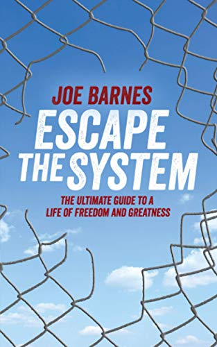 Escape The System: The Ultimate Guide to a life of Freedom and Greatness (Escape the System Series, Band 1)