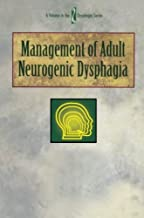 Management of Adult Neurogenic Dysphagia (Dysphagia Series) by Maggie Lee Huckabee (1998-10-01)