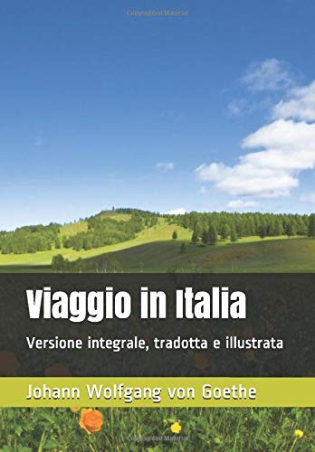 Viaggio in Italia: Versione integrale, tradotta e illustrata