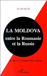 La Moldova - Entre la Roumanie et la Russie : de Pierre le Grand à Boris Eltsine d'Alain Ruzé
