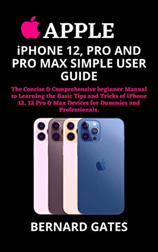 APPLE iPHONE 12, PRO AND PRO MAX SIMPLE USER GUIDE: The Concise & Comprehensive beginner Manual to Learning the Basic Tips and Tricks of iPhone 12, 12 ... Dummies and Professionals. (English Edition)