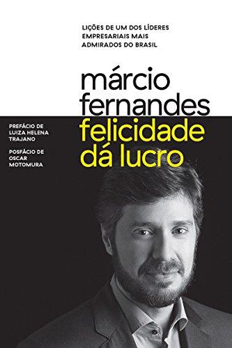 Felicidade dá lucro: Lições de um dos líderes empresariais mais admirados do Brasil