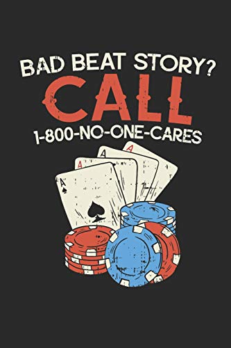Bad Beat Story? Call 1-800-No-One-Cares: Ruled Poker Composition Notebook to Take Notes at Work. Lined Bullet Point Diary, To-Do-List or Journal For Men and Women.
