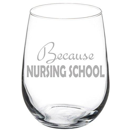Wine Glass Goblet Funny Because Nursing School Nurse Student (17 oz Stemless)
