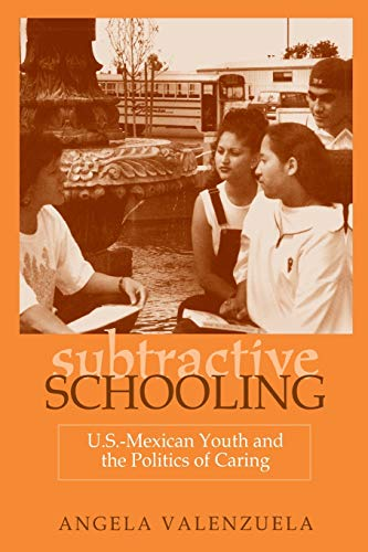 Subtractive Schooling U S Mexican Youth And The Politics Of Caring