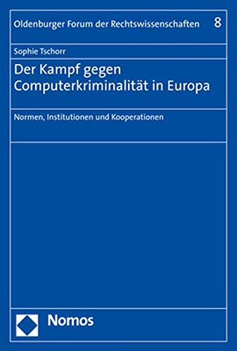 Der Kampf gegen Computerkriminalität in Europa: Normen, Institutionen und Kooperationen