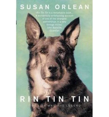 [(Rin Tin Tin: The Life and Legend of the World's Most Famous Dog )] [Author: Susan Orlean] [May-2013]