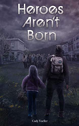 Heroes Aren't Born (Survivors Series Book 1) by [Cody Voeller]