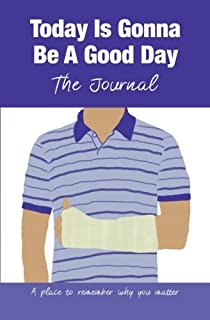 It's Gonna Be A Good Day-The Journal: A place to remember why you matter