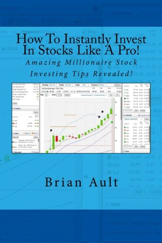 How To Instantly Invest In Stocks Like A Pro!: Amazing Millionaire Stock Investing Tips Revealed!