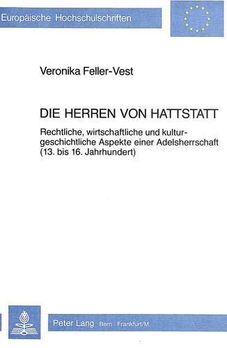 Die Herren Von Hattstatt: Rechtliche, Wirtschaftliche Und Kulturgeschichtliche Aspekte Einer Adelsherrschaft (13. Bis 16. Jahrhundert)