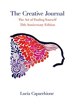 The Creative Journal: The Art of Finding Yourself: 35th Anniversary Edition by [Lucia Capacchione]