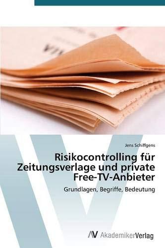 Preisvergleich Produktbild Risikocontrolling für Zeitungsverlage und private Free-TV-Anbieter: Grundlagen,  Begriffe,  Bedeutung
