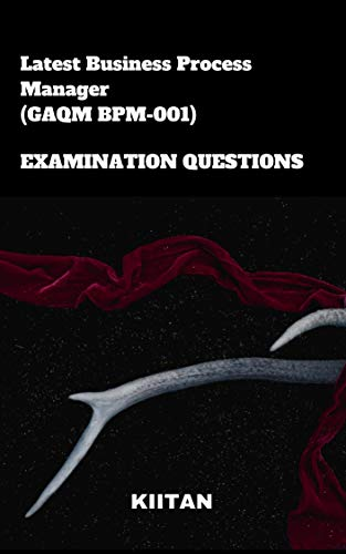 LATEST BUSINESS PROCESS MANAGER ( GAQM BPM-001) EXAMINATION QUESTIONS (English Edition)
