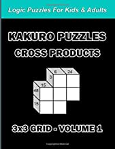 Kakuro Puzzles Cross Products - 3x3 Grid Volume 1: Math And Logic Puzzles For Kids & Adults: 180 Cross Multiplication Game...