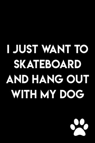 I Just Want To Skateboard And Hang Out With My Dog: Journal Notebook : 105 Undated Lined Pages