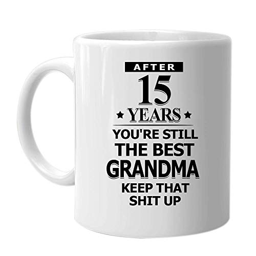 N\A Después de 15 años, sigues Siendo la Mejor Abuela Sigue así - Taza de café inspiradora con Sarcasmo Cumpleaños Día Festivo Navidad Día de la Madre Idea de Regalo para Mujeres Familia