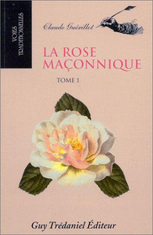 La rose maçonnique, tome 1