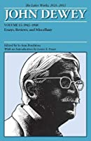 John Dewey The Later Works, 1925 - 1953: 1942 - 1948, Essays, Reviews, and Miscellany (Collected Works of John Dewey 1882 -1953)