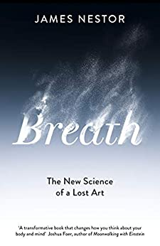 Breath: The New Science of a Lost Art by [James Nestor]