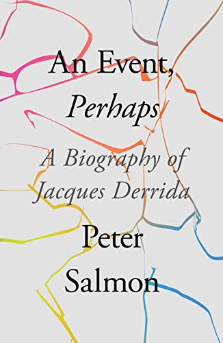 An Event, Perhaps: A Biography of Jacques Derrida (English Edition)