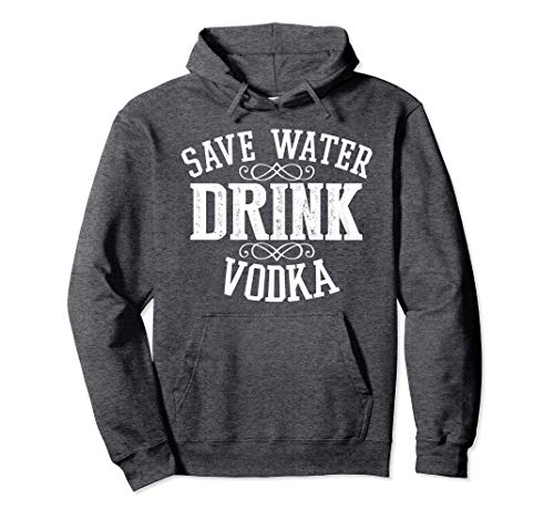 Basic Hoodie Sweatshirt Save Water Drink Vodka Funny Drinking Alcohol Party