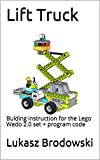 Lift Truck: Bulding instruction for the Lego Wedo 2.0 set + program code (English Edition)