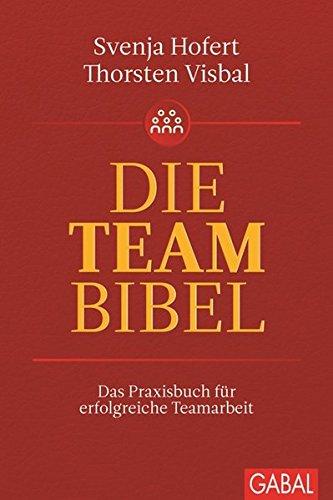 Hofert Svenja,Vibal Thorsten, Die Teambibel. Das Praxisbuch für erfolgreiche Teamarbeit.